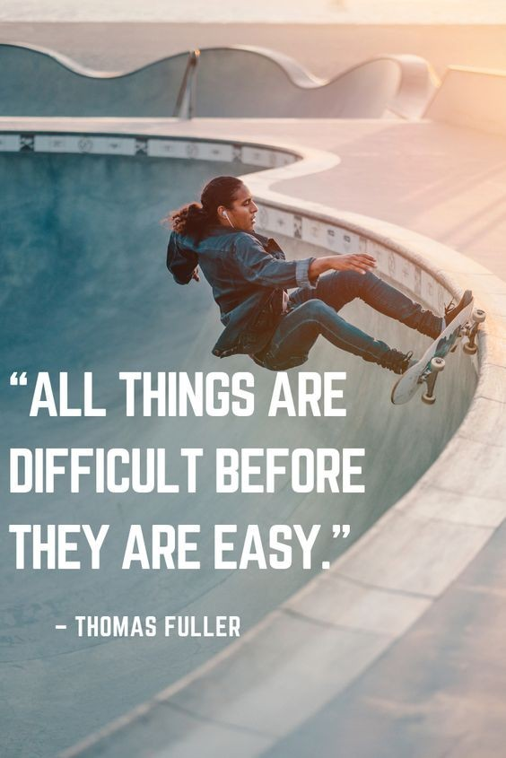 All things are difficult before they are easy: Thomas Fuller