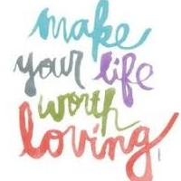 make your life worth loving