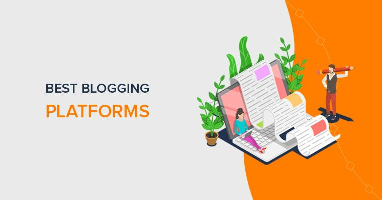 How To Choose The Best Blogging Platforms