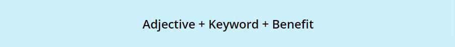 Adjective + Keyword + Benefit