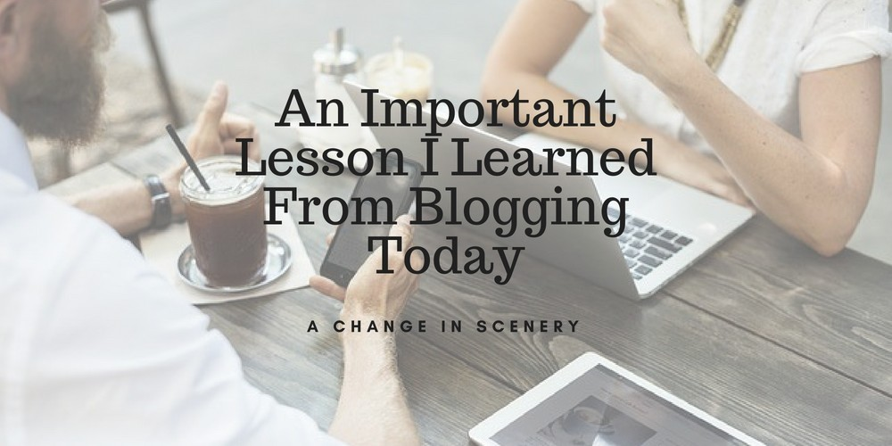 An Important Lesson I Learned From Blogging Today