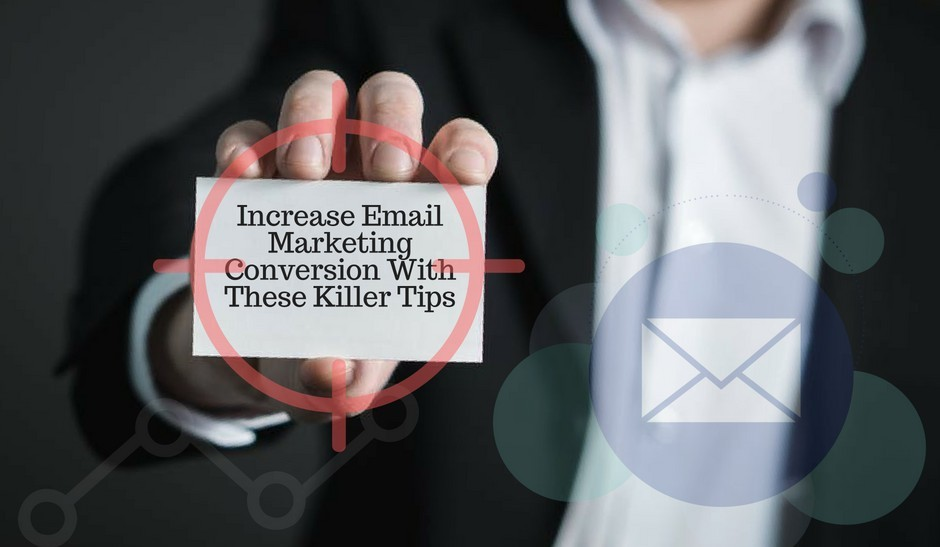Increase Email Marketing Conversion With These Killer Tips