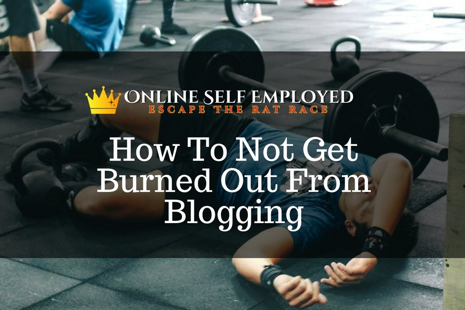 How To Not Get Burned Out From Blogging