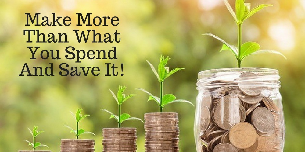 Make More Than What You Spend And Save It!