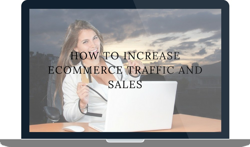 How To Increase Ecommerce Traffic And Sales
