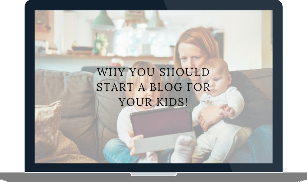 Why You Should Start A Blog For Your Kids!