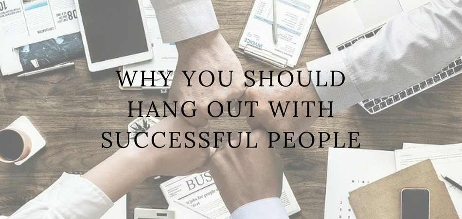 Why You Should Hang Out with Successful People