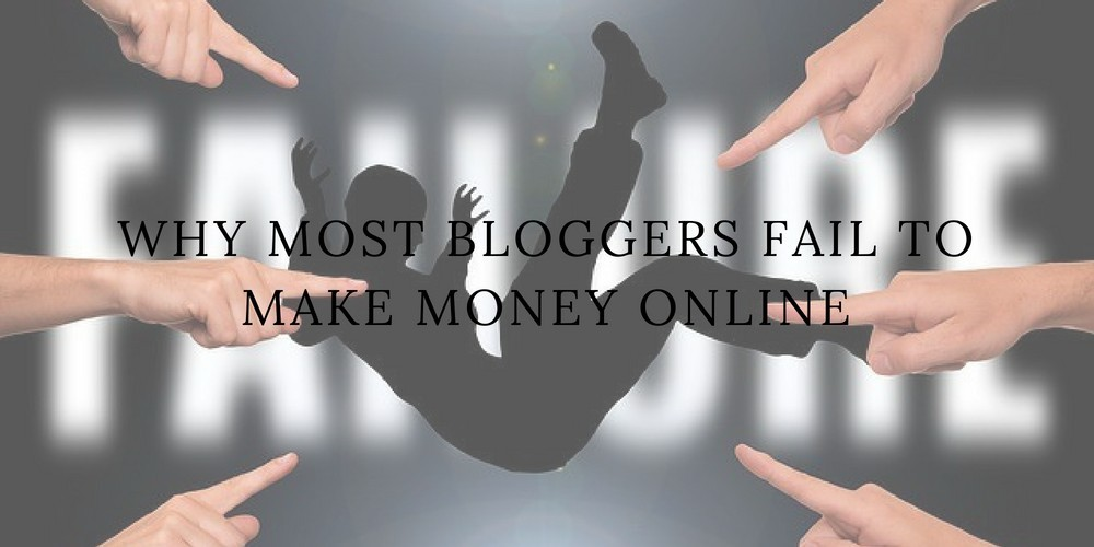 Why Most Bloggers Fail To Make Money Online