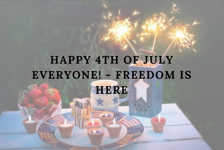 Happy 4th of July Everyone! - Freedom is Here