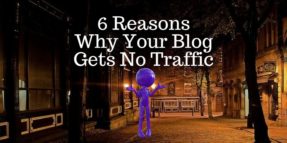 6 Reasons Why Your Blog Gets No Traffic
