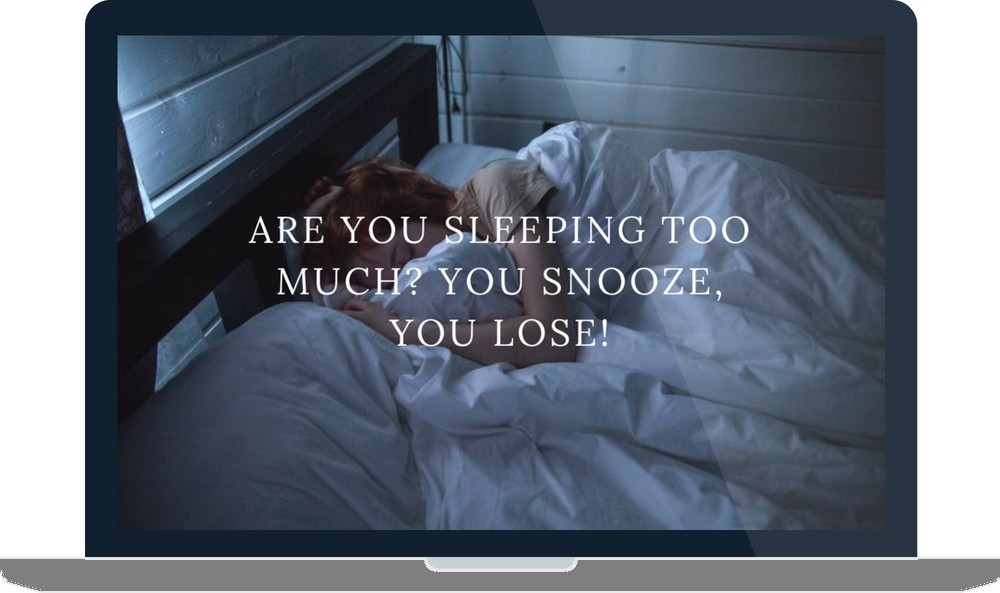 Are You Sleeping Too Much You Snooze, You Lose!