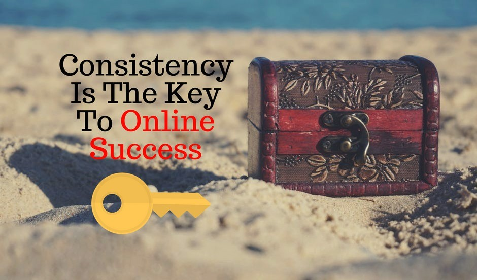 Consistency Is The Key To Online Success