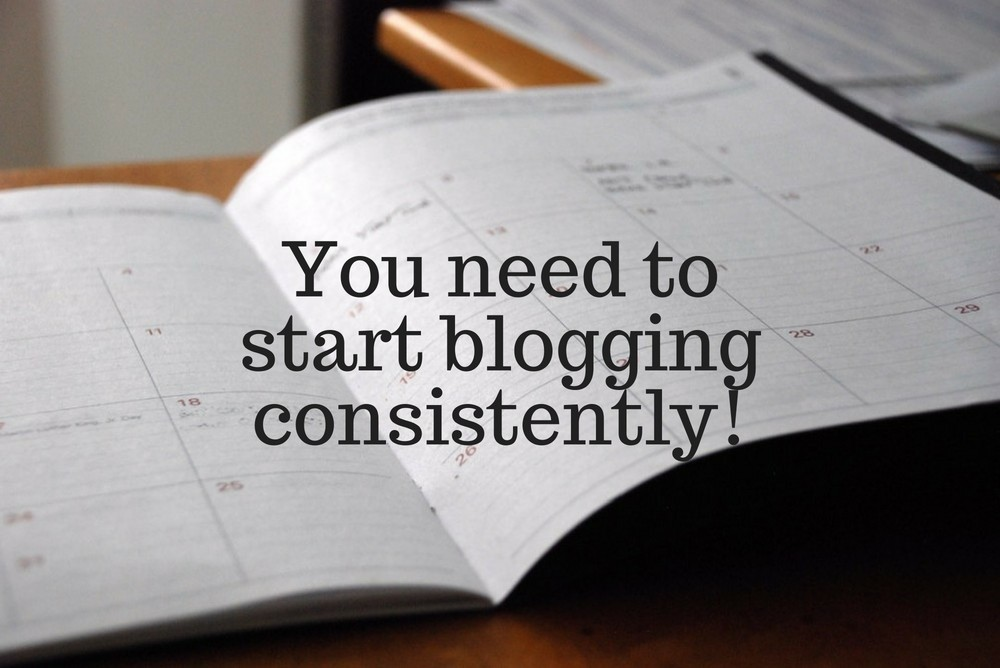 you need to start blogging consistently