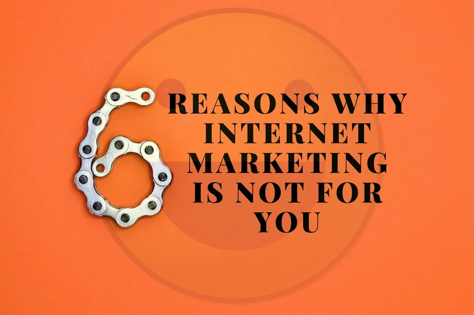 6 Reasons Why Internet Marketing Is Not For You