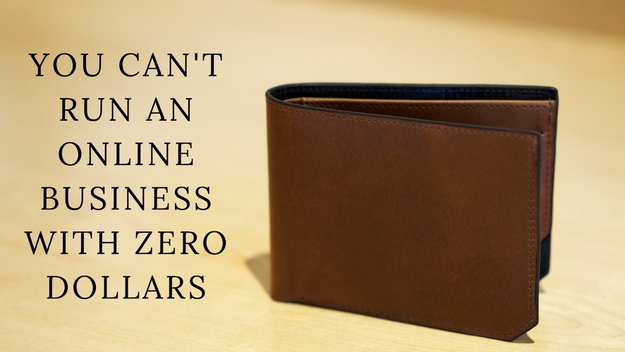 You Can't Run An Online Business With Zero Dollars