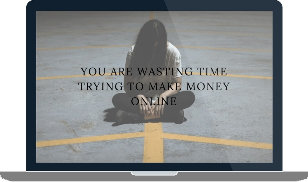 You Are Wasting Time Trying To Make Money Online