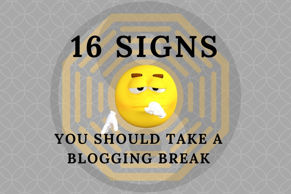 16 Signs You Should Take A Blogging Break