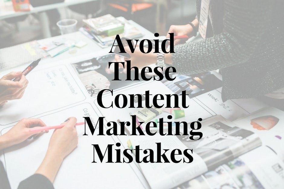 avoid these content marketing mistakes