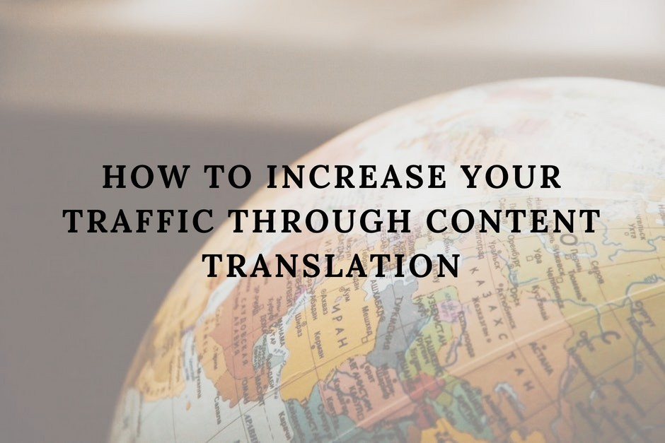 How to Increase Your Traffic Through Content Translation