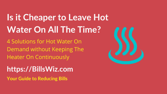Is it Cheaper to Keep Hot Water On All The Time