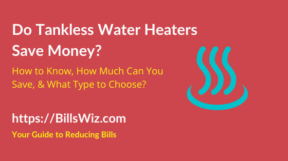 Do Tankless Water Heaters Save You Money