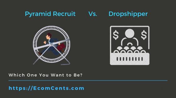 Pyramid Recruit Vs. Dropshipper