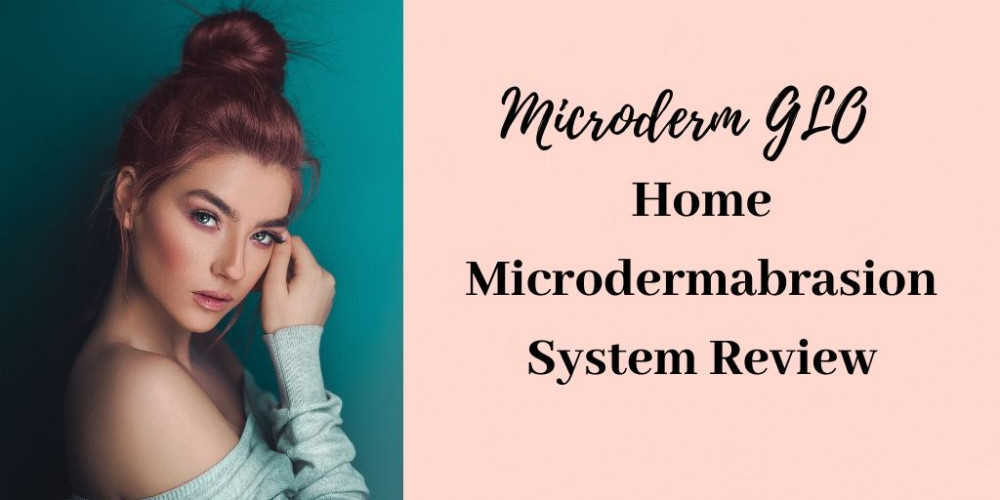 Microderm GLO Home Microdermabrasion System Review