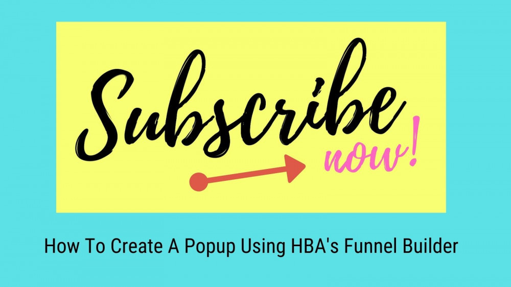 How To Create A Popup in HBA's Funnel Builder - Subscribe Now Graphic