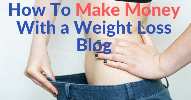 How To Make Money With A Weight Loss Blog