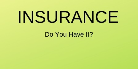 insurance, do you have it?