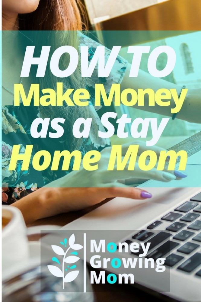 How to Make Money as a Stay Home Mom