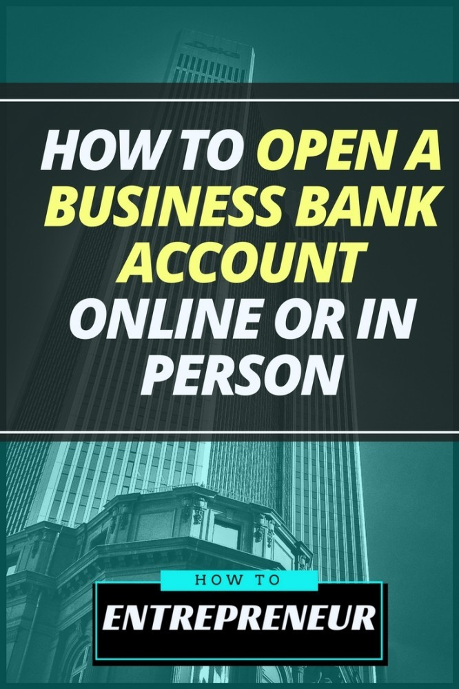 How To Open A Business Bank Account Online or In Person