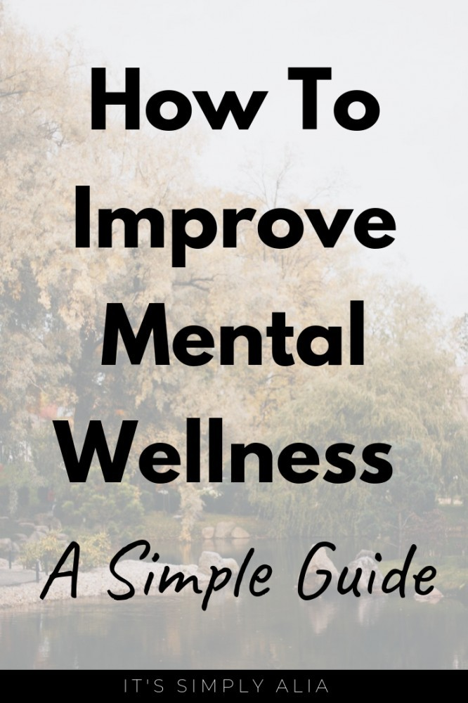 There are simple ways to improve mental wellness. Here are 10 simple and general ways to improve your overall mental wellness that you can even start today!