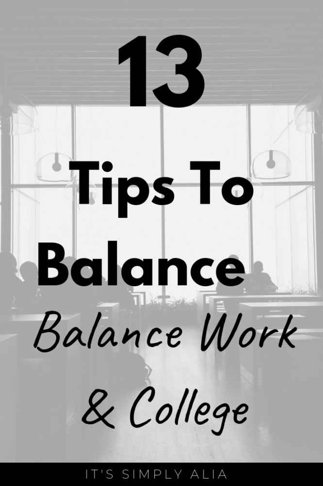 Here are 13 tips to give an idea of how to balance work and college.