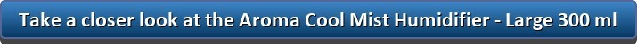 Take a closer look at the Aroma cool mist humidifier large 300mL