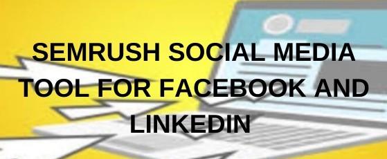 SEMrush Social Media Tool for Facebook and Linkedin
