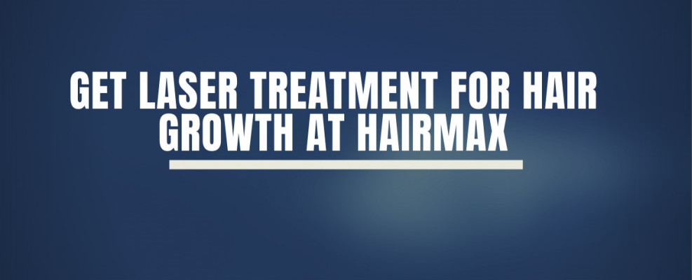 Get Laser Treatment For Hair Growth At Hairmax