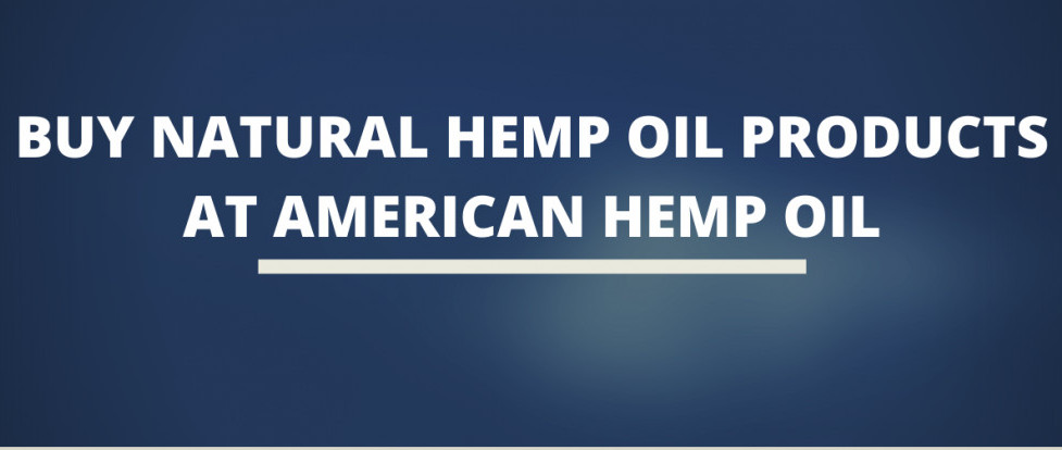 Buy Natural Hemp Oil Products At American Hemp Oil