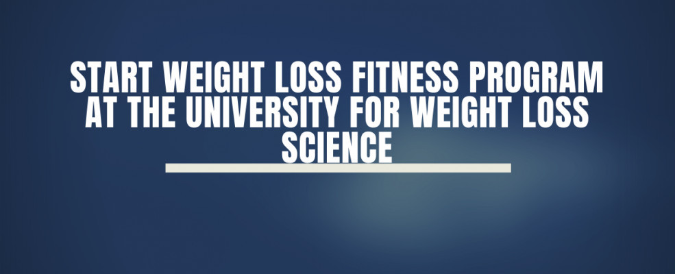 Start a Weight Loss Fitness Program At The University For Weight Loss Science