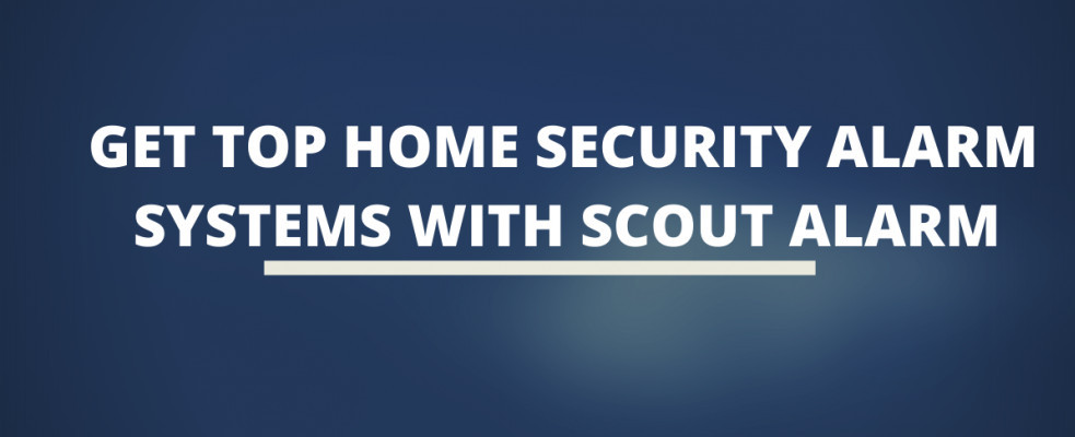 Get Top Home Security Alarm Systems With Scout Alarm