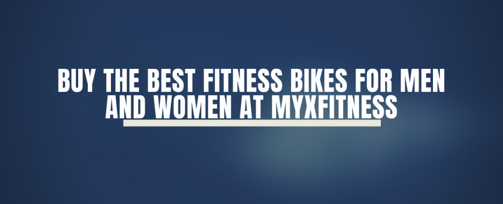Buy The Best Fitness Bikes For Men And Women At MYXfitness
