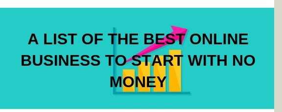 a list of the best online business to start with no money