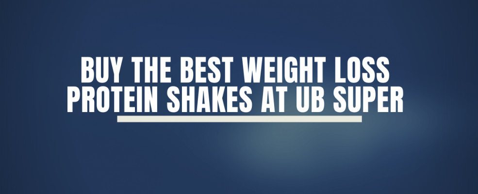 Buy The Best Weight Loss Protein Shakes At UB Super