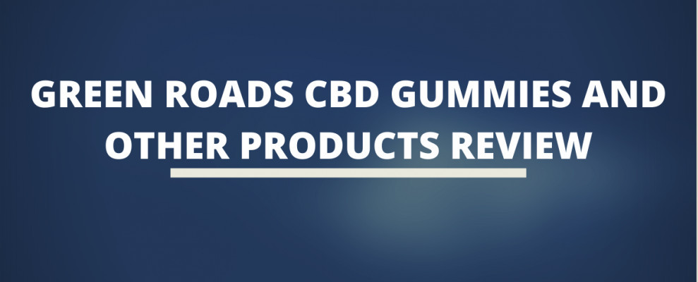 Green Roads Cbd Gummies And Other Products Review