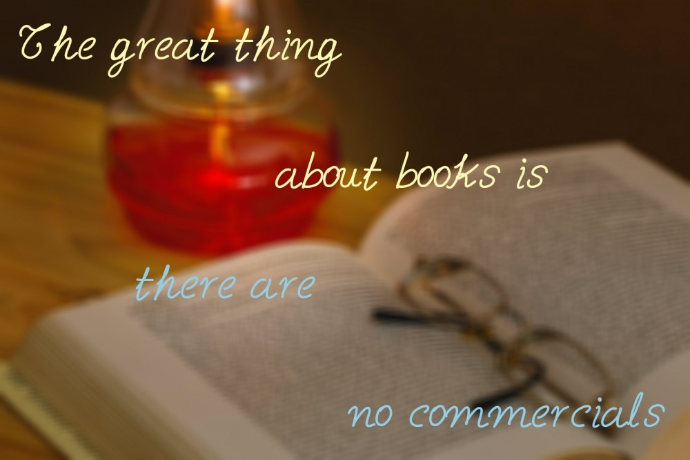 The great thing about books is there are no commercials!