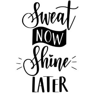 Sweat Now Shine Later
