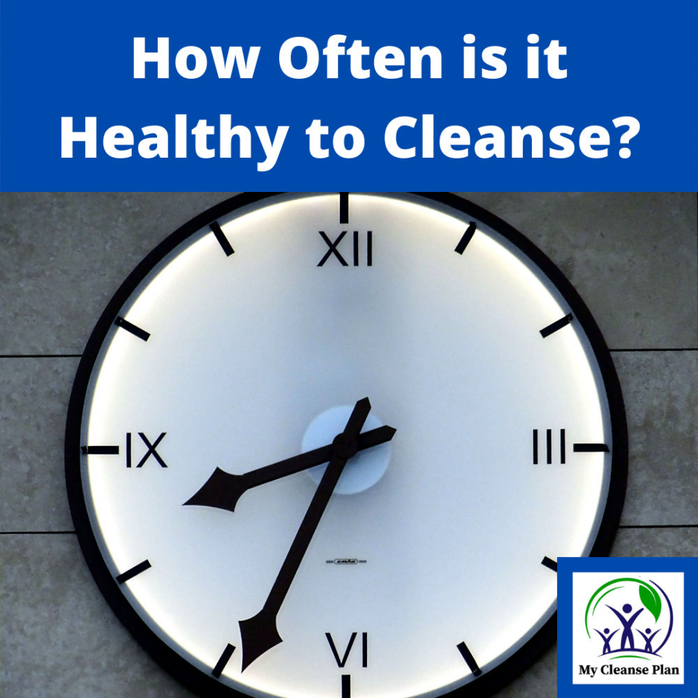 How Often is it Healthy to Cleanse