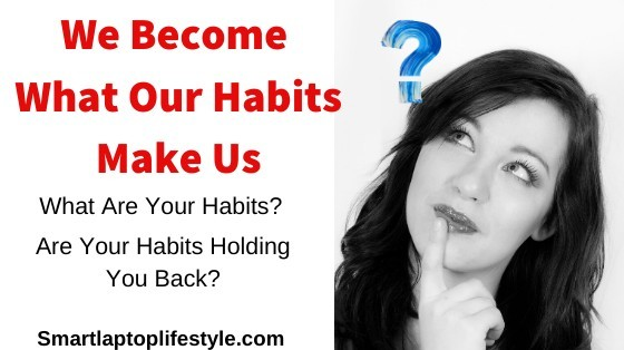 We Become What Our Habits Make Us