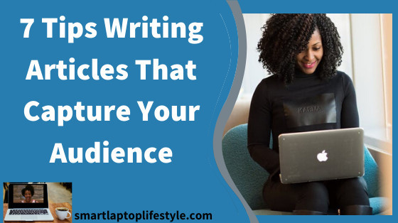 7 Tips Writing Articles That Capture Your Audience