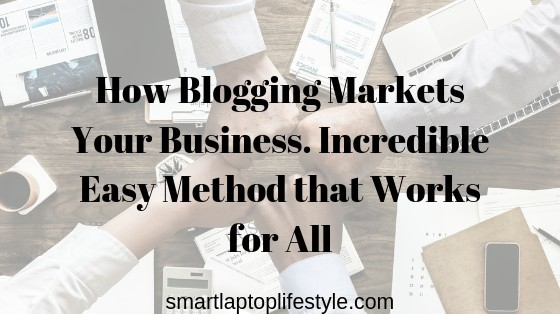 How Blogging Markets Your Business